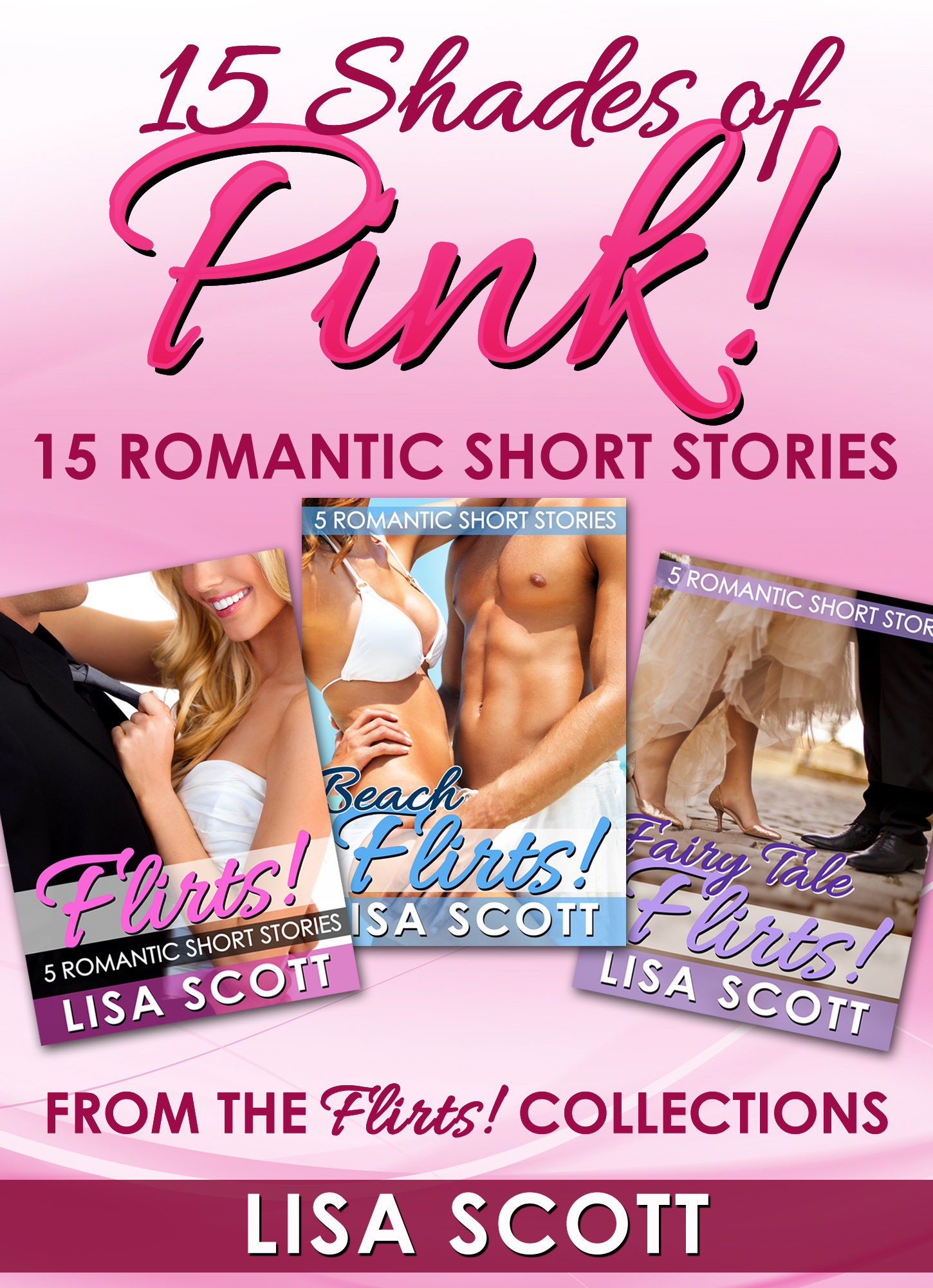 15 Shades Of Pink: 15 Romantic Short Stories From The Flirts! Collections By: Lisa Scott
