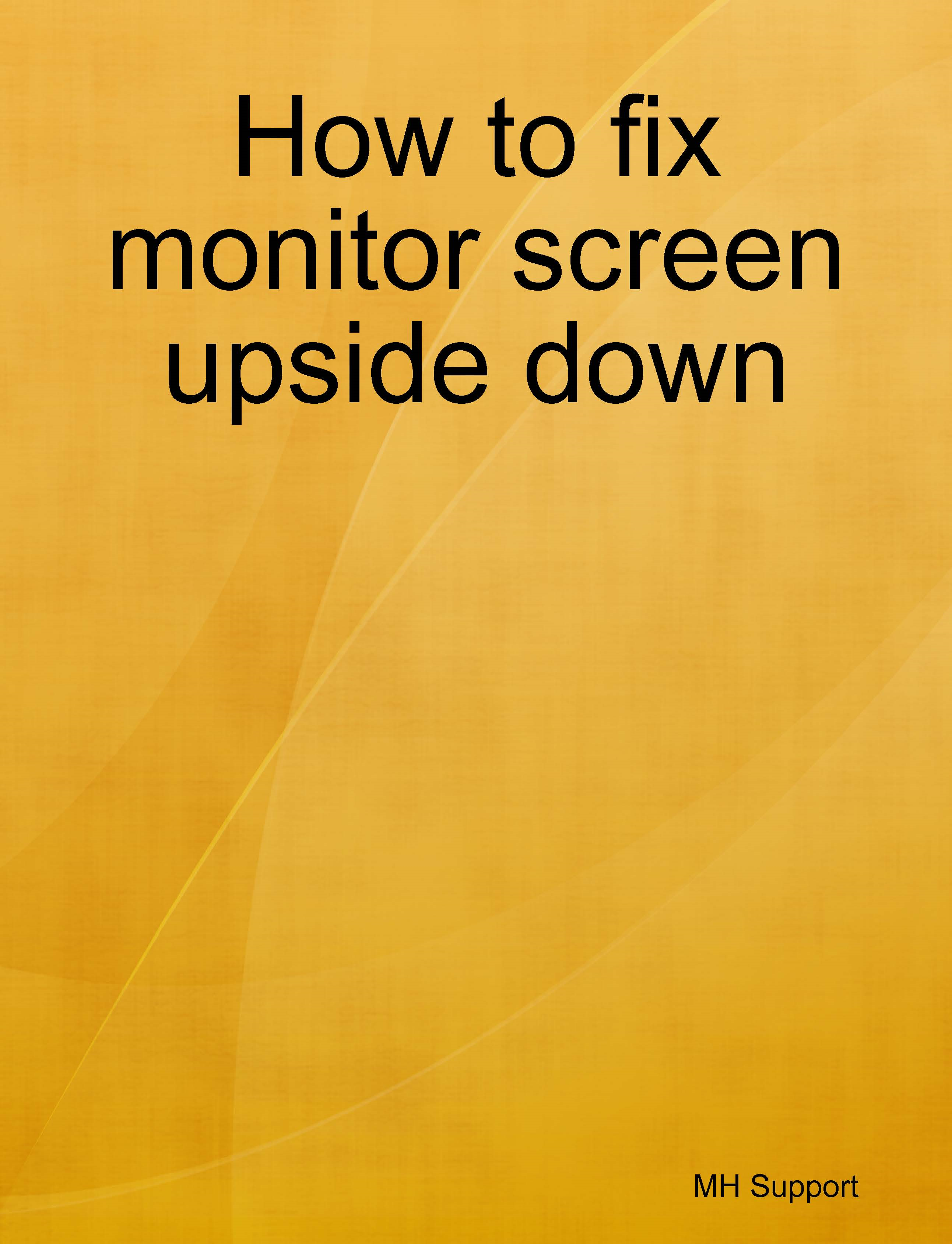 How to fix monitor screen upside down