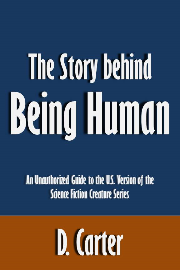 The Story behind Being Human: An Unauthorized Guide to the U.S. Version of the Science Fiction Creature Series [Article]
