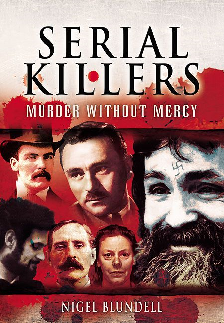 Serial Killers: Murder Without Mercy By: Blundell, Nigel