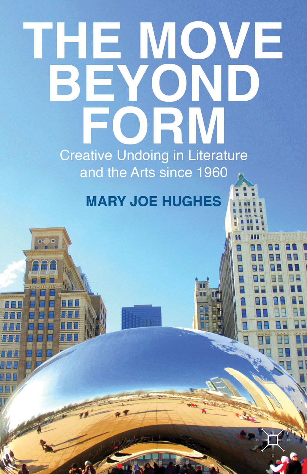 The Move Beyond Form Creative Undoing in Literature and the Arts since 1960