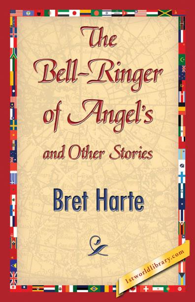 Bret Harte - The Bell-Ringer of Angel's and Other Stories