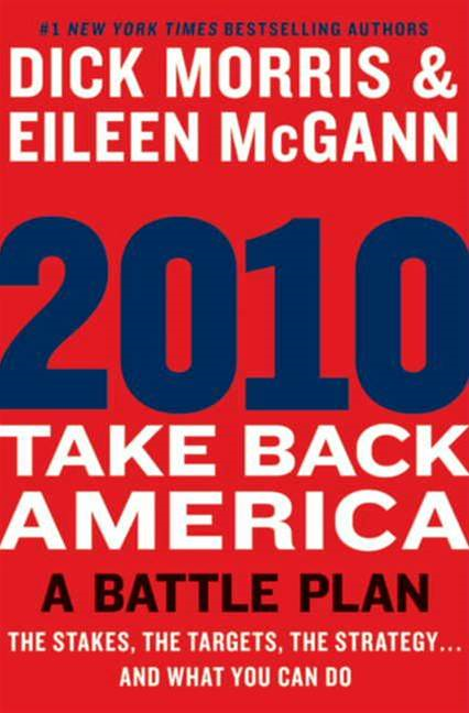 2010: Take Back America By: Dick Morris,Eileen McGann