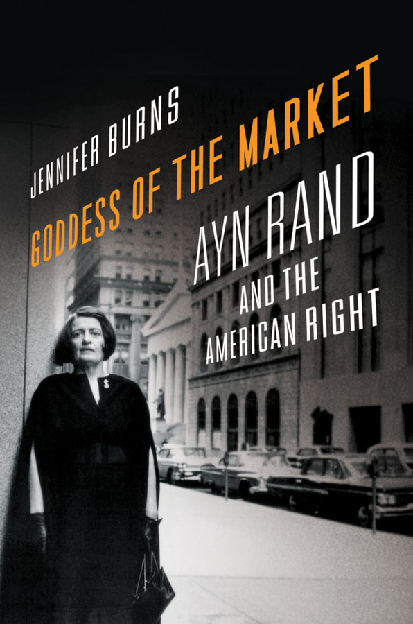 Goddess of the Market: Ayn Rand and the American Right  By: Jennifer Burns