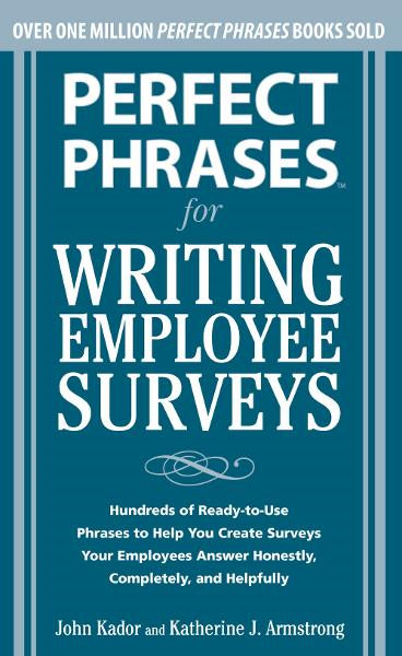 Perfect Phrases for Writing Employee Surveys : Hundreds of Ready-to-Use Phrases to Help You Create Surveys Your Employees Answer Honestly, Complete: Hundreds of Ready-to-Use Phrases to Help You Create Surveys Your Employees Answer Honestly, Complete