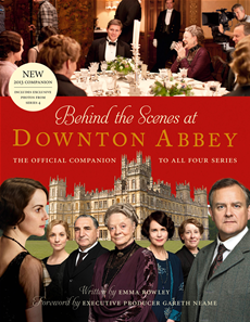 Behind the Scenes at Downton Abbey: The official companion to all four series
