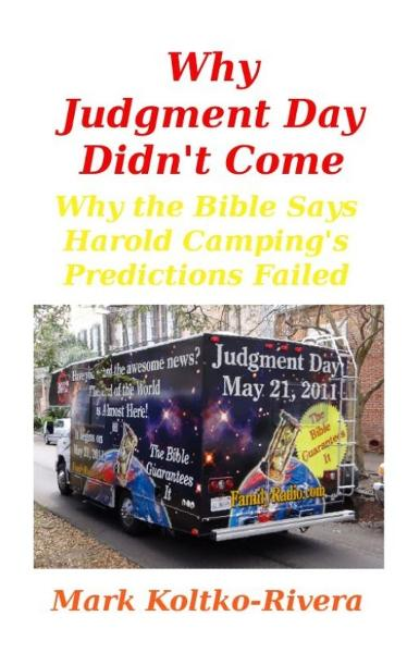 Why Judgment Day Didn't Come: Why Harold Camping's Predictions Failed
