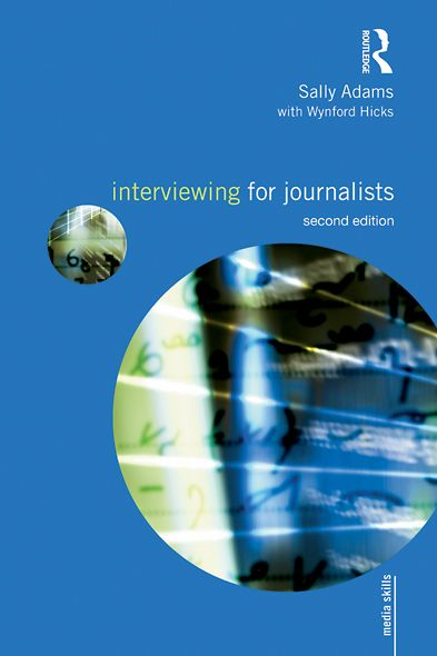 Interviewing for Journalists By: Sally Adams,Wynford Hicks