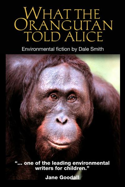 What the Orangutan Told Alice By: Dale Smith
