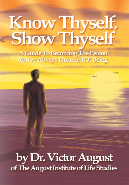 Know Thyself, Show Thyself By: Victor August