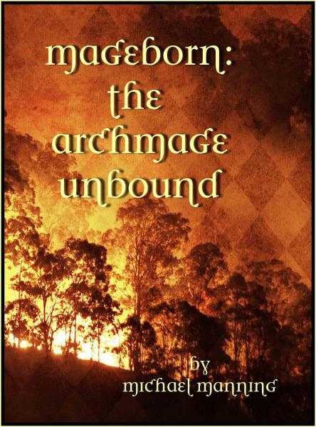 Mageborn: The Archmage Unbound By: Michael G. Manning