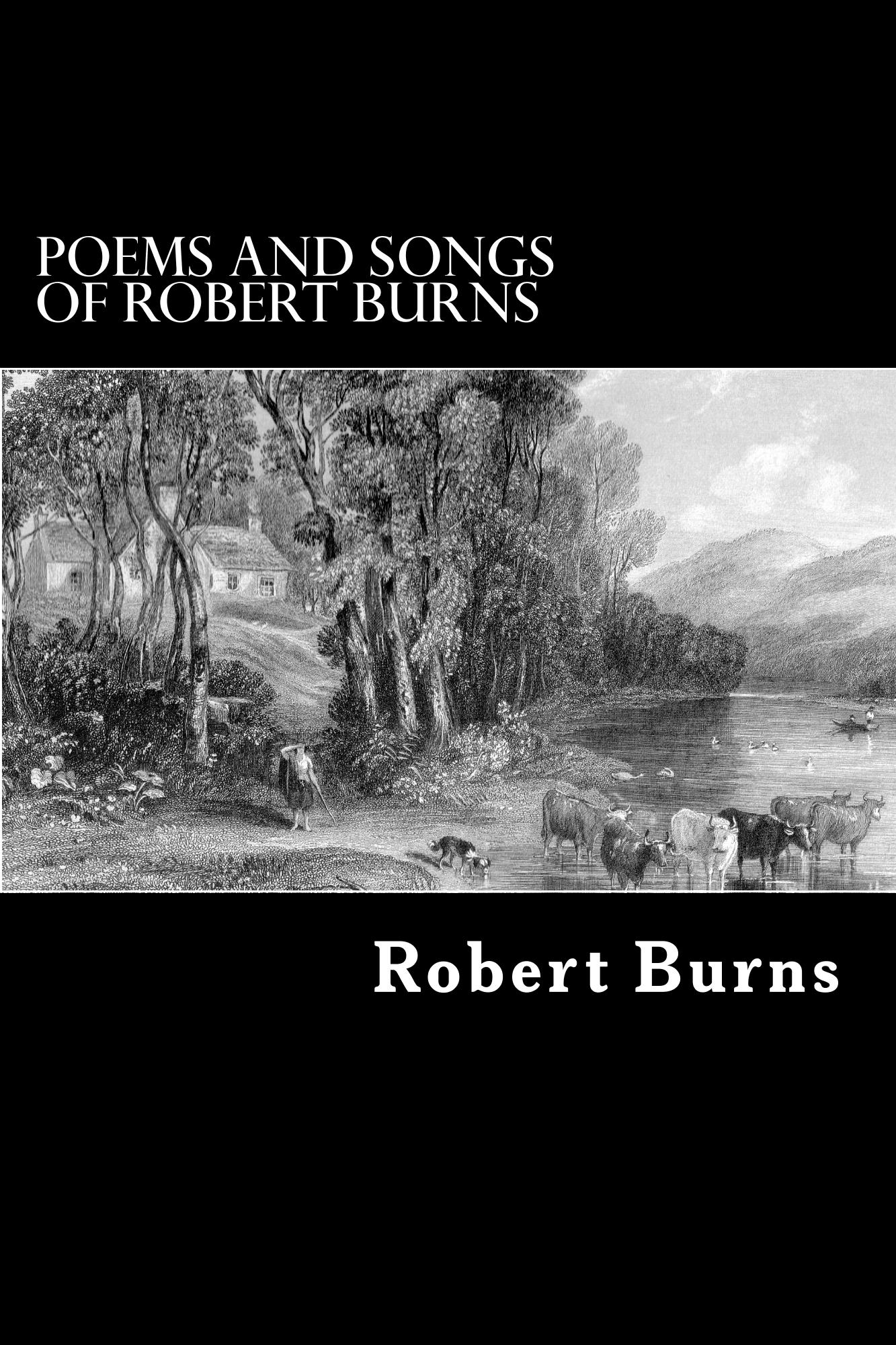 Poems and Songs of Robert Burns By: Robert Burns