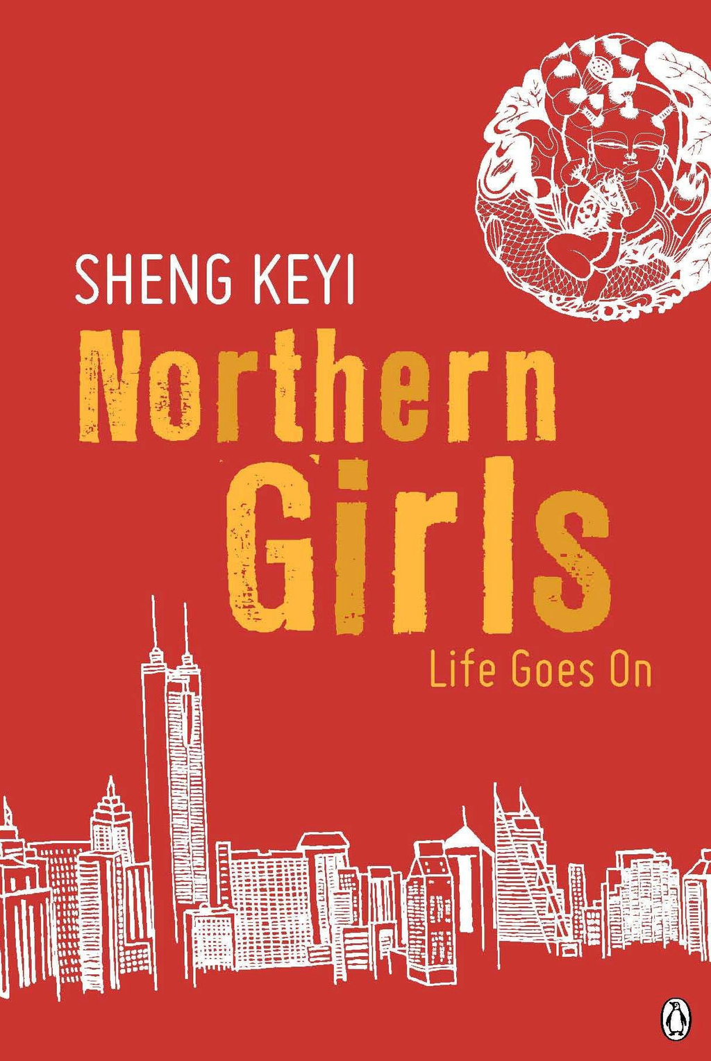 Northern Girls: Life Goes On By: Sheng Keyi