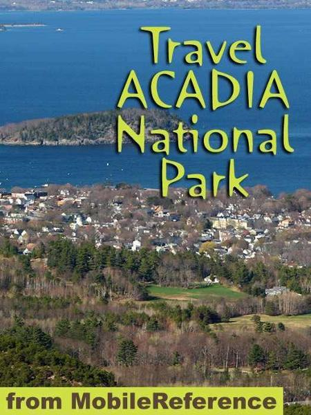 Travel Acadia National Park: Guide And Maps (Mobi Travel) By: MobileReference