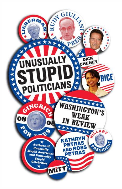 Unusually Stupid Politicians By: Kathryn Petras,Ross Petras