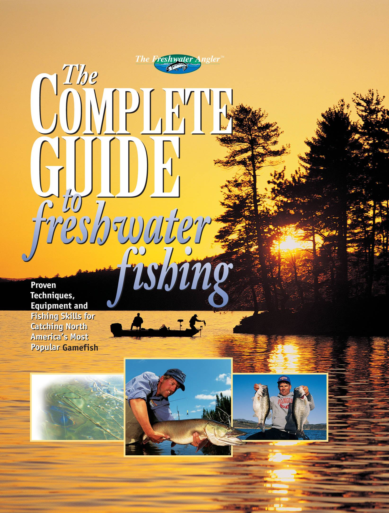 The Complete Guide to Freshwater Fishing By: Editors of Creative Publishing