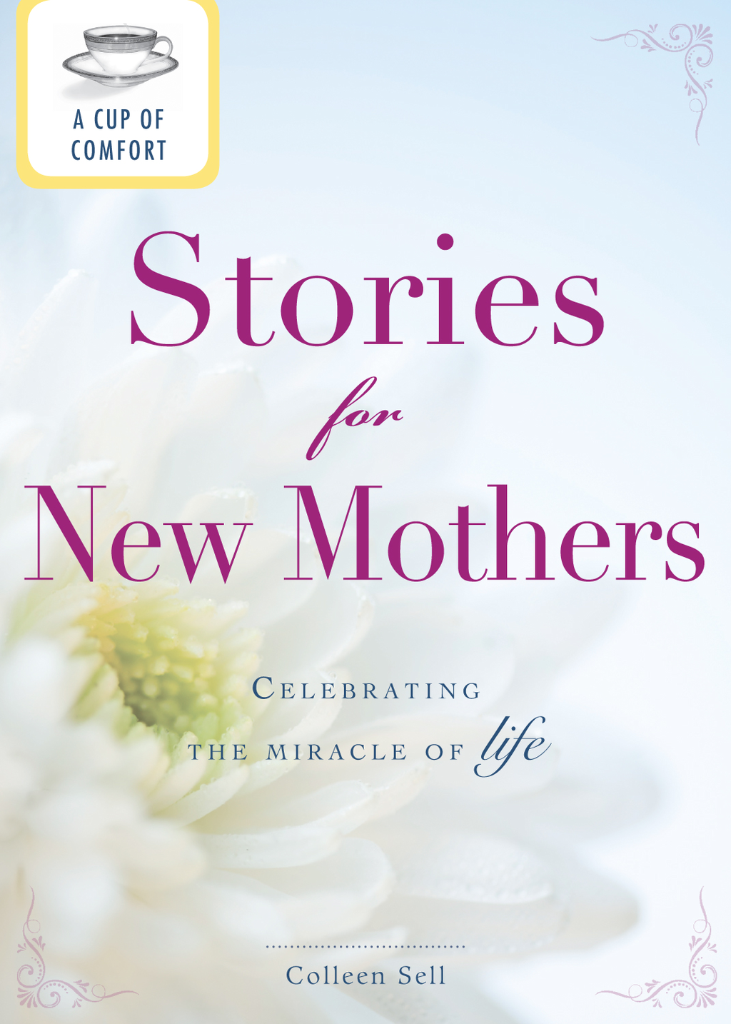 A Cup of Comfort Stories for New Mothers: Celebrating the miracle of life