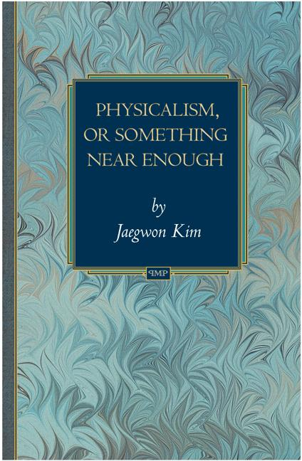Physicalism, or Something Near Enough By: Jaegwon Kim