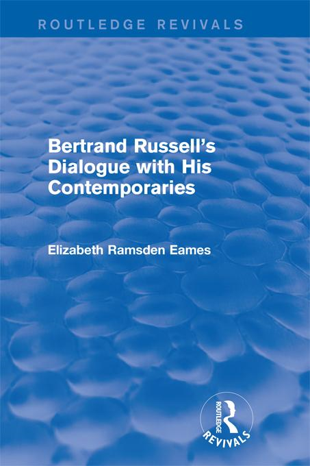 Elizabeth Ramsden  Eames - Bertrand Russell's Dialogue with His Contemporaries (Routledge Revivals)