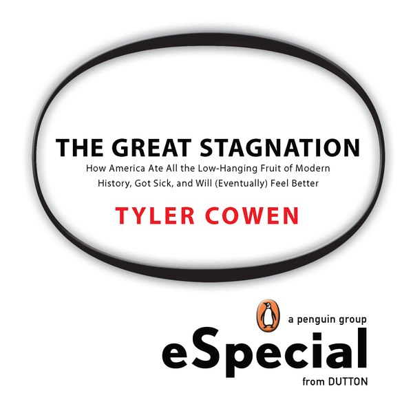 The Great Stagnation By: Tyler Cowen