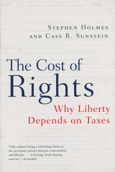 The Cost of Rights: Why Liberty Depends on Taxes By: Cass R. Sunstein,Stephen Holmes