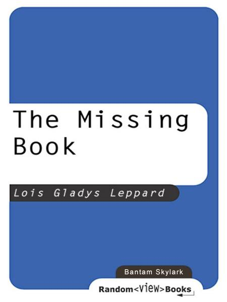 The Missing Book By: Lois Gladys Leppard