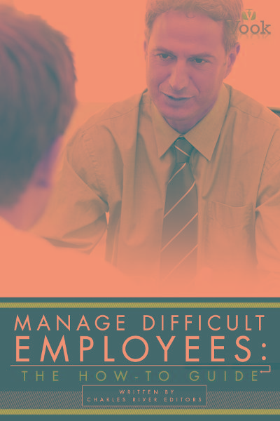 Manage Difficult Employees: The How-To Guide By: Vook