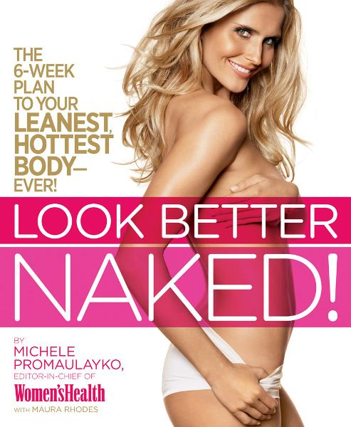 Look Better Naked: The 6-week plan to your leanest, hottest body--ever! By: Michele Promaulayko