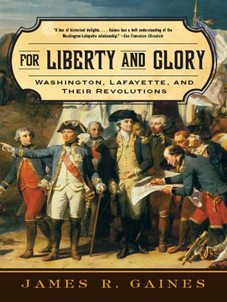 For Liberty and Glory: Washington, Lafayette, and Their Revolutions By: James R. Gaines