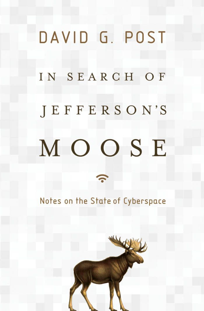 In Search Of Jefferson's Moose : Notes On The State Of Cyberspace