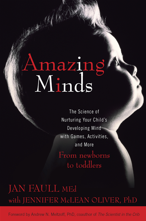 Amazing Minds: The Science of Nurturing Your Child's Developing Mind with Games, Activities and More By: Jan Faull,Jennifer McLean Oliver
