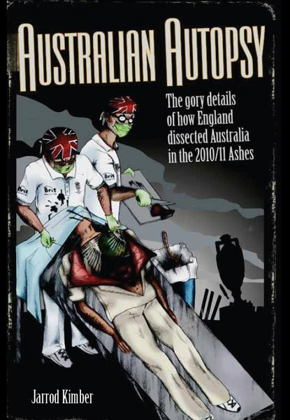 Australian Autopsy: The gory details of how England dissected Australia in the 2010/11 Ashes
