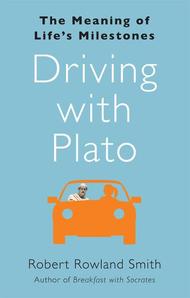 Driving with Plato By: Robert Rowland Smith