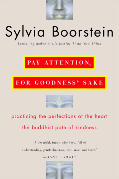 Pay Attention, for Goodness' Sake By: Sylvia Boorstein, Ph.D.