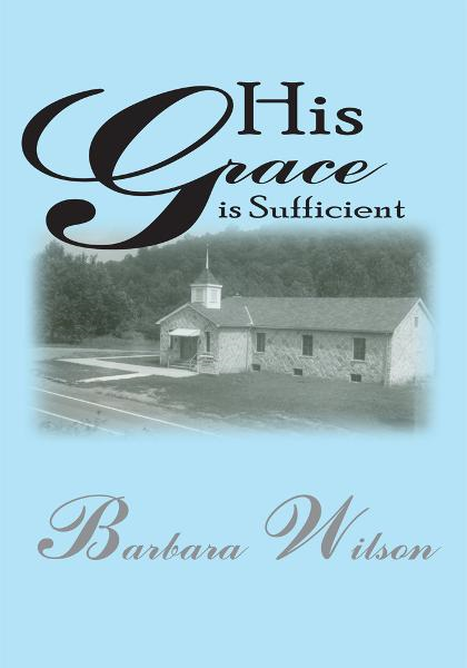 His Grace is Sufficient By: Barbara Wilson
