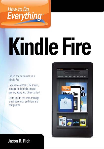 How to Do Everything Kindle Fire By: Jason Rich