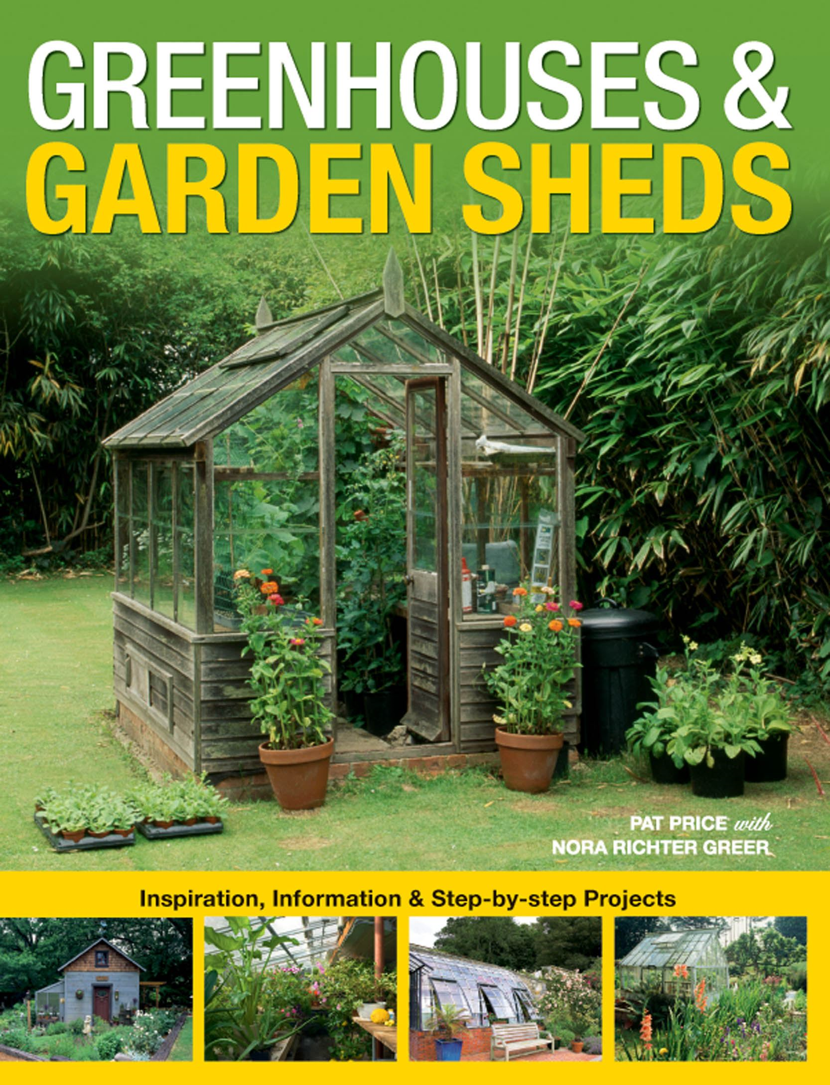 Greenhouses & Garden Sheds: Inspiration, Information & Step-by-Step Projects By: Pat Price,Nora Richter Greer
