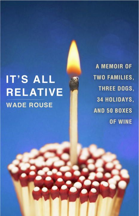 It's All Relative By: Wade Rouse
