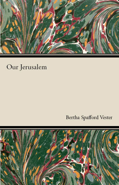 Our Jerusalem By: Bertha Spafford Vester,