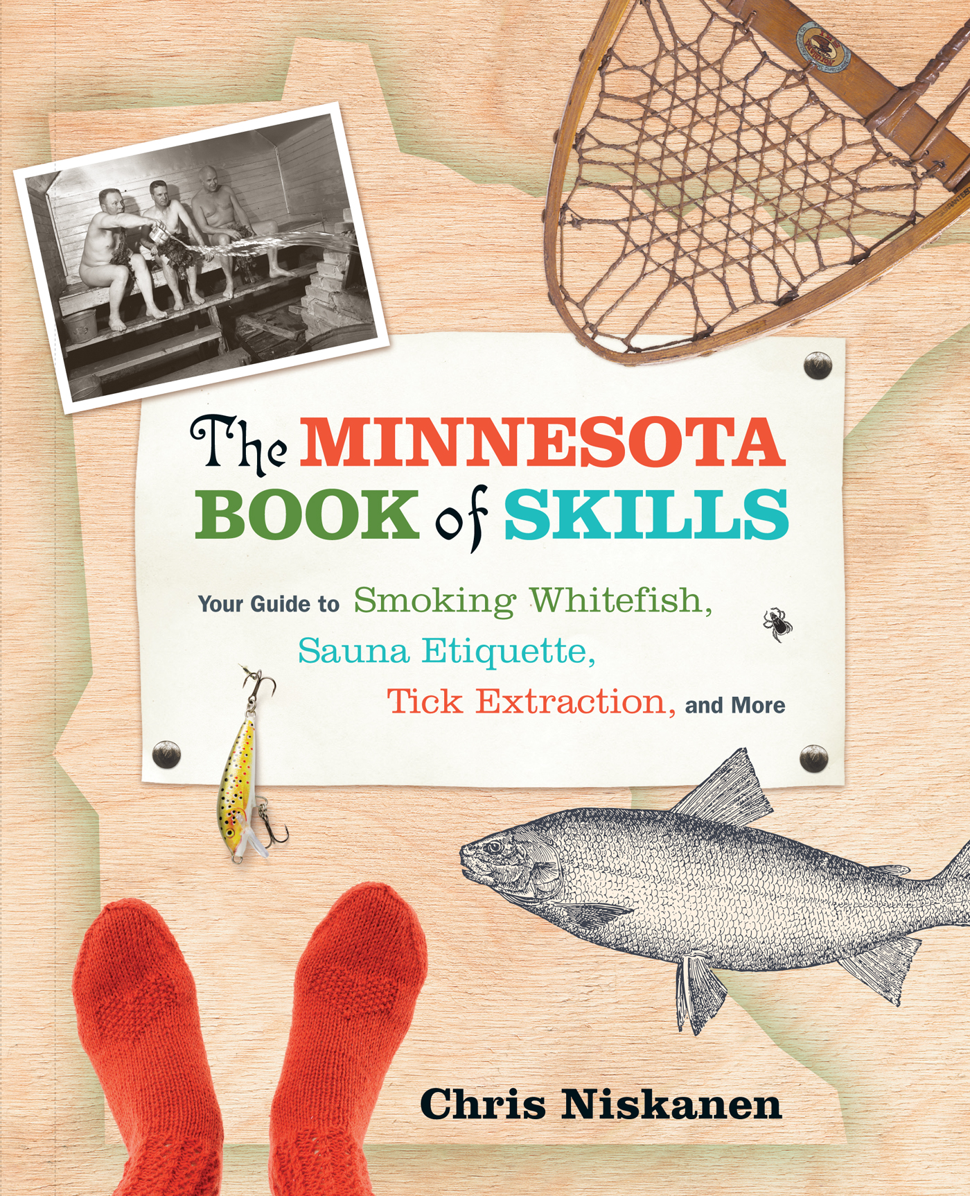 The Minnesota Book of Skills: Your Guide to Smoking Whitefish, Sauna Etiquette, Tick Extraction, and More