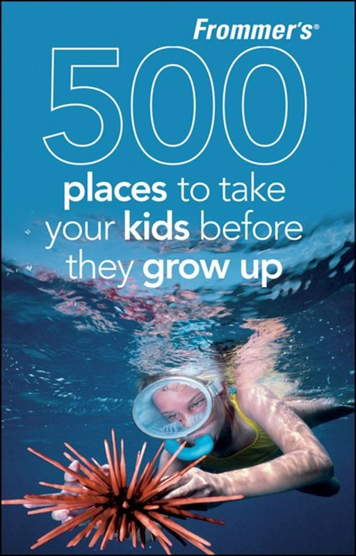 Frommer's 500 Places to Take Your Kids Before They Grow Up By: Holly Hughes
