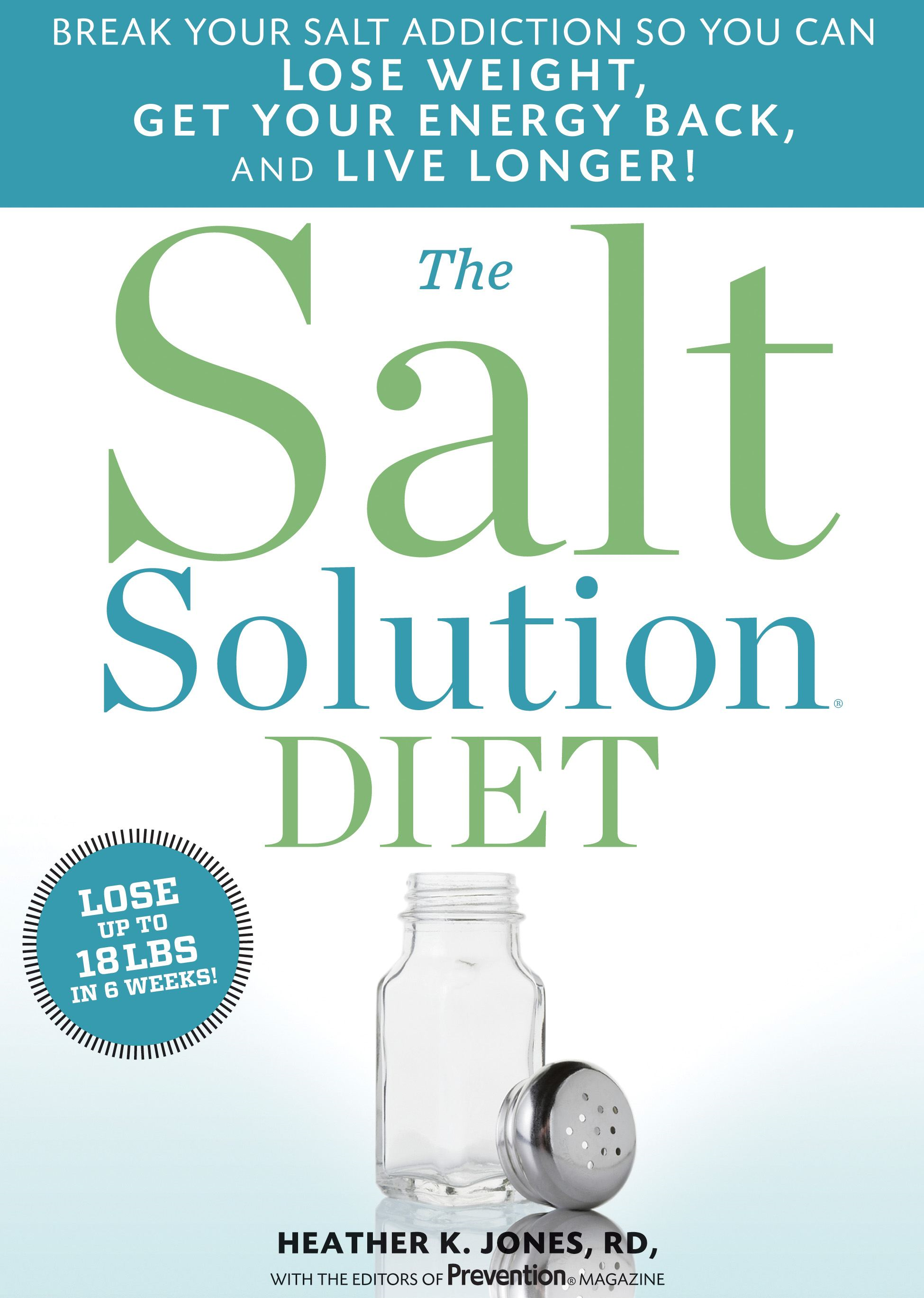 The Salt Solution Diet: Break your salt addiction so you can lose weight get your energy back and live longer! By: Heather K. Jones,The Editors of Prevention