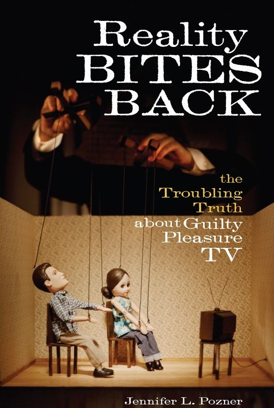 Reality Bites Back: The Troubling Truth About Guilty Pleasure TV By: Jennifer L. Pozner
