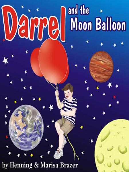 Darrel and the Moon Balloon By: Henning Brazer