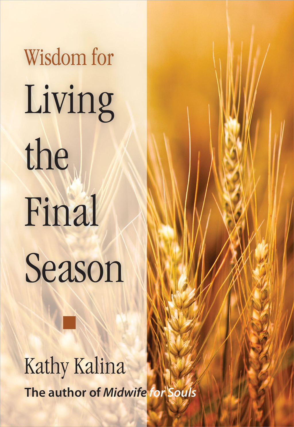 Wisdom for Living the Final Season By: Kathy Kalina