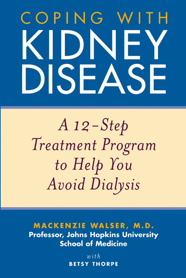 Coping with Kidney Disease By: Betsy Thorpe,Mackenzie Walser
