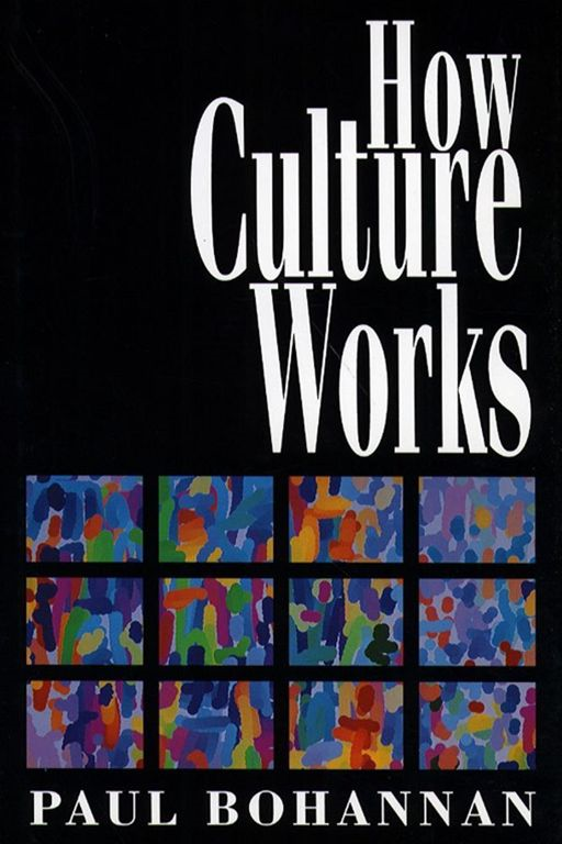 How Culture Works By: Paul Bohannan