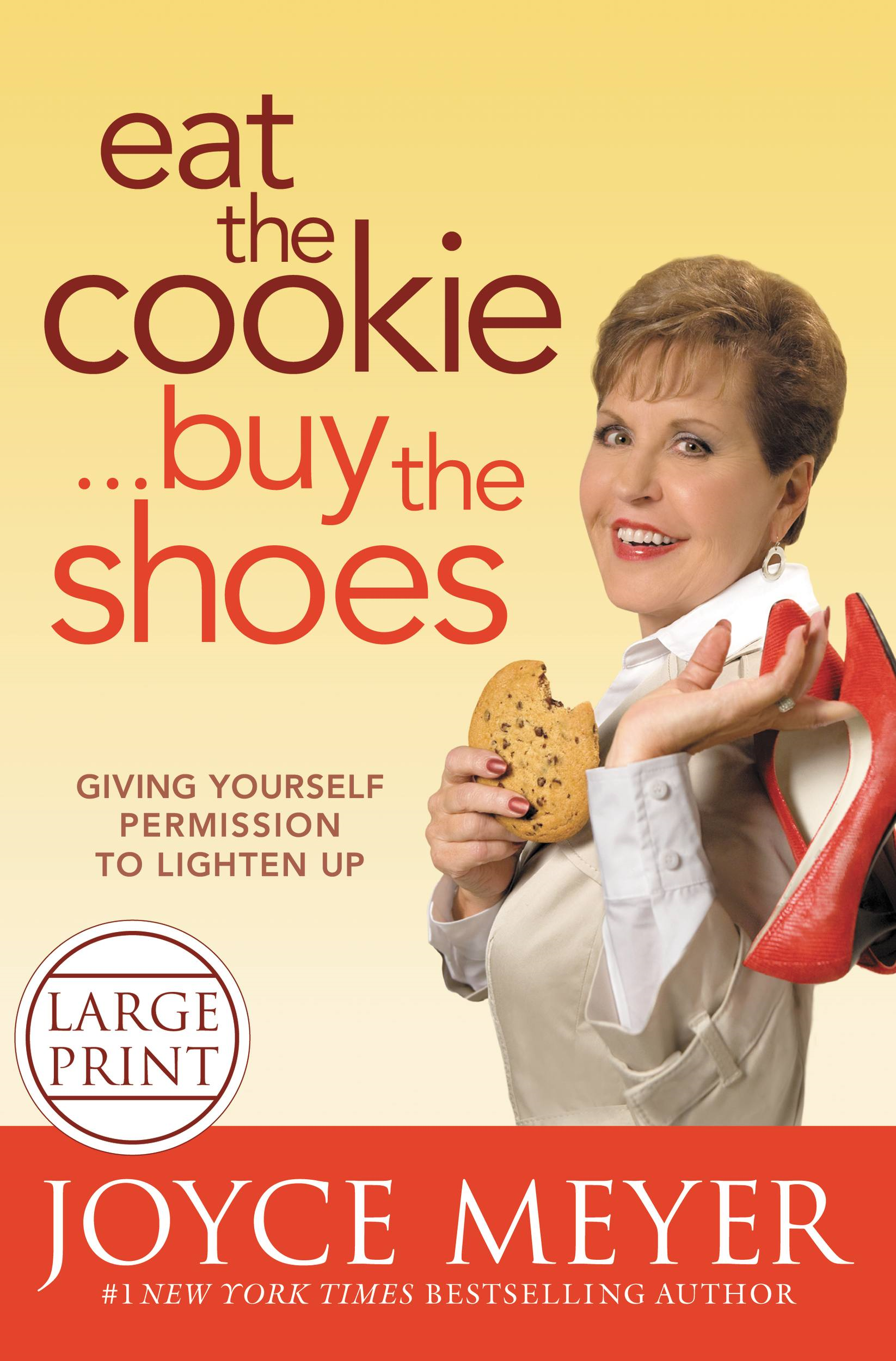 Eat the Cookie...Buy the Shoes By: Joyce Meyer