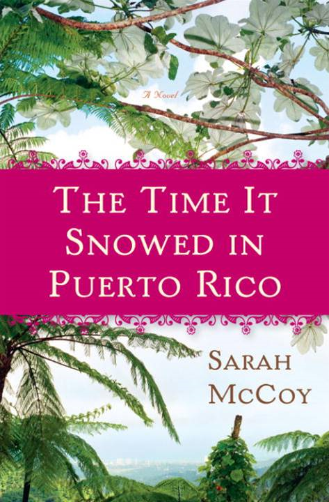 The Time It Snowed in Puerto Rico By: Sarah McCoy