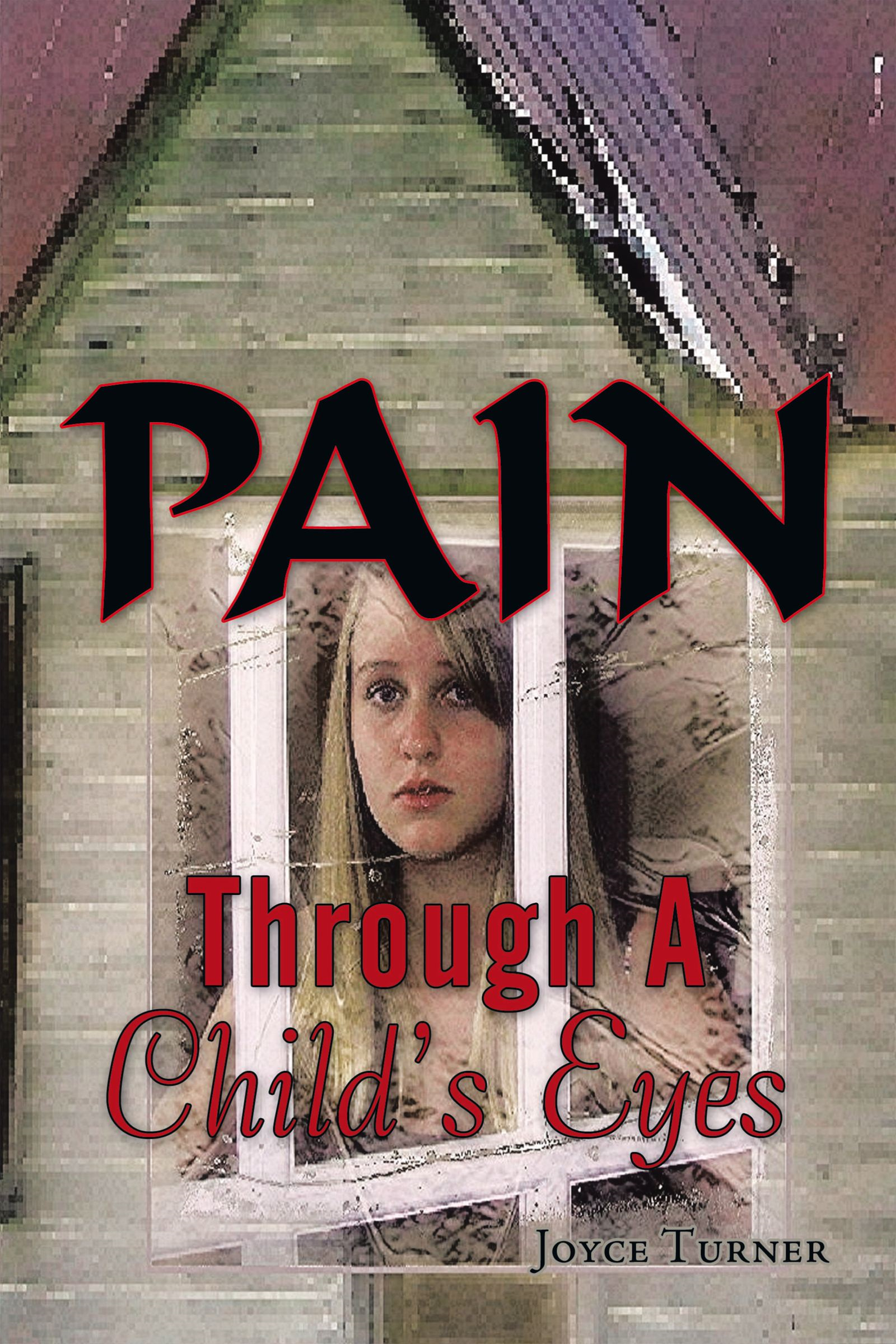 Pain Through A Child's Eyes By: Joyce Turner